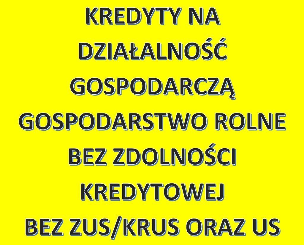 Kredyty na działalność gospodarczą/gospodarstwo rolne bez zdolności, bez ZUS/KRUS i US